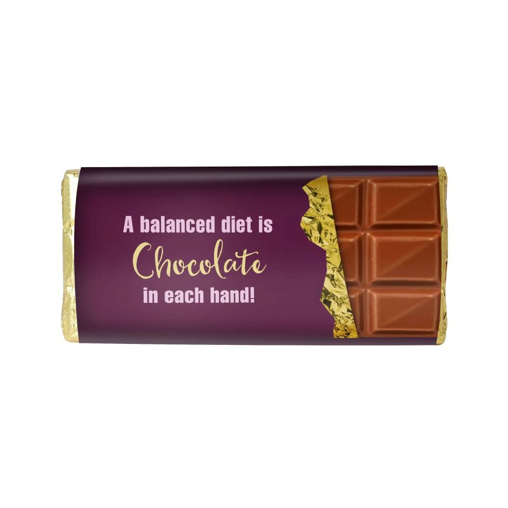 A BALANCED DIET IS CHOCOLATE IN EACH HAND